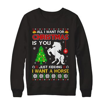All I Want For Christmas Is You I Want A Horse Sweater