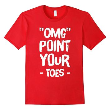 Omg Point Your Toes T-Shirt - Funny Dance Teacher