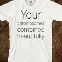 YOUR CHROMOSOMES COMBINED BEAUTIFULLY