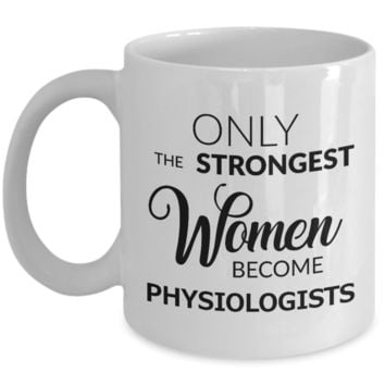 Only the Strongest Women Become Physiologists Mug Ceramic Coffee Cup