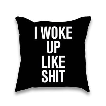 I Woke Up Like Shit Throw Pillow