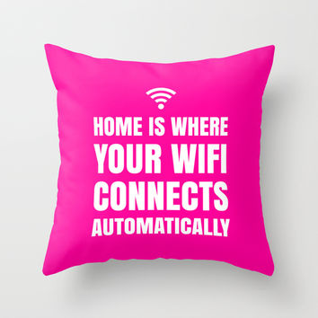 HOME IS WHERE YOUR WIFI CONNECTS AUTOMATICALLY (Pink) Throw Pillow by CreativeAngel