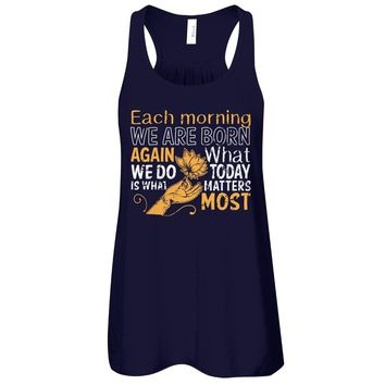 Each Morning We Are Born Again What We Do Today Is What Matters Most - Yoga Quote Shirts