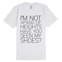 I'm not afraid of heights have you seen my shoes?-White T-Shirt