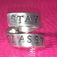 STAY CLASSY - Aluminum Wrap Ring - Hand stamped
