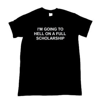 I'm Going to Hell On A Full Scholarship Unisex Shirt S-5XL