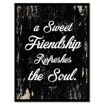 A Sweet Friendship Refreshes The Soul Proverbs 27:9 Motivation Quote Saying Gifts Ideas Home Decor Wall Art