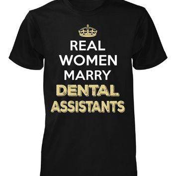 Real Women Marry Dental Assistants. Cool Gift - Unisex Tshirt
