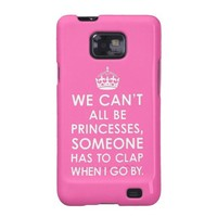 Samsung Galaxy S2 Case We Can't All Be Princesses from Zazzle.com