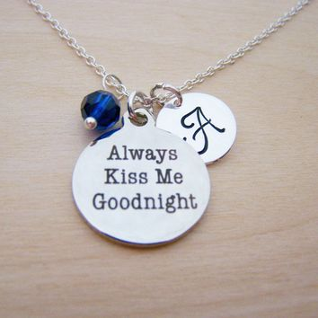 Always Kiss Me Goodnight - Personalized Necklace - Birthstone Necklace - Sterling Silver Necklace - Initial Necklace - Silver Necklace