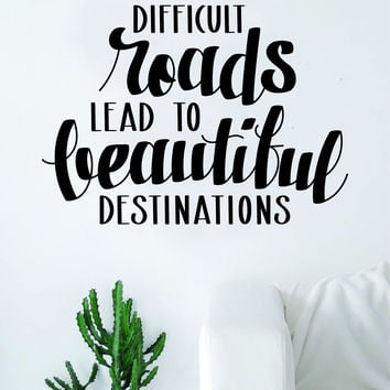 Difficult Roads Decal Sticker Wall Vinyl Art Room Decor Inspirational Quote Motivational Adventure Travel