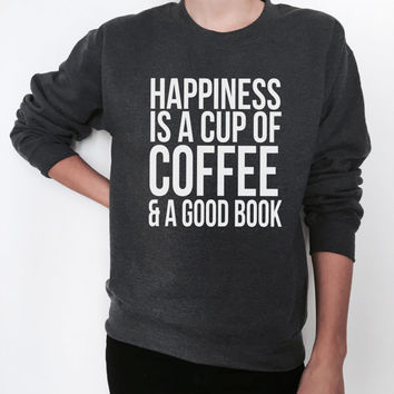 happiness is a cup of coffee and a good book sweatshirt crewneck for womens girls jumper sweater funny saying fashion lazy saying quotes