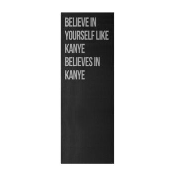 Believe in Yourself Like Kanye Believes in Kanye Yoga Mat