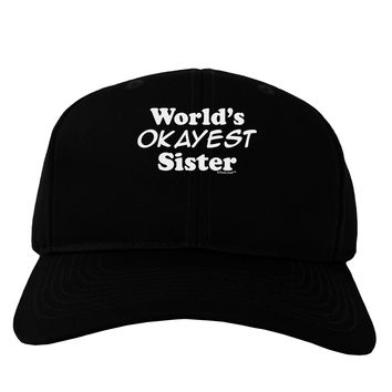 World's Okayest Sister Text Adult Dark Baseball Cap Hat by TooLoud