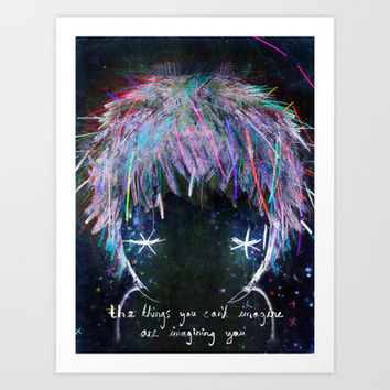the things you can't imagine are imagining you Art Print by Wirrow