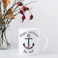 11 ounce Coffee Mug - Anchor with Flowers - Hope Anchors the Soul - Christian Coffee Mug - Christmas Gift for Women - Bible Verse Coffee Mug