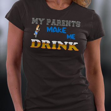 My Parents Makes Me Drink T Shirt, Funny Joke About My Parents T Shirt, Funny Gift T Shirt