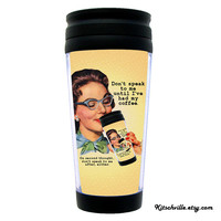 Don't Speak To Me Until I've Had My Coffee ~ Travel Mug ~ Funny Gift for Sarcastic Coffee Lovers