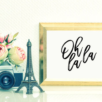 OH LA LA art printable Instant digital art Inspirational quote black and white Wall printable wall prints wall art Home decor Paris Print