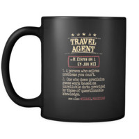 Travel agent Cup - Travel agent a person who solves problems you can't. see also WIZARD, MAGICIAN 11oz Black Mug