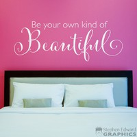 Beautiful Wall Decal - Be your own kind of Beautiful Decal - Girl Bedroom Wall Decor
