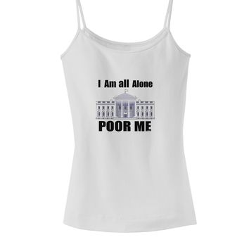I'm All Alone Poor Me Trump Satire Spaghetti Strap Tank  by TooLoud