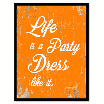 Life Is A Party Dress Like It Audrey Hepburn Quote Saying Framed Canvas Print Gift Ideas Home Decor Wall Art 111561 Orange