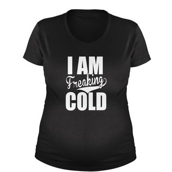 I Am Freaking Cold  Maternity Pregnancy Scoop Neck T-Shirt