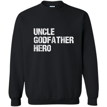 Uncle Godfather Hero Family Gift  Printed Crewneck Pullover Sweatshirt