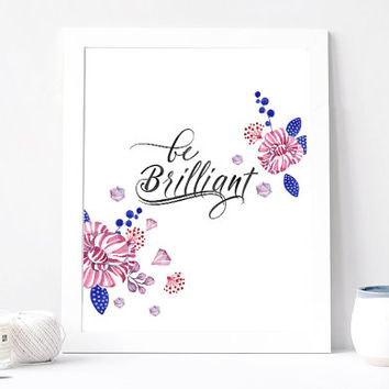 Be Brilliant, Aquarelle Flowers, Diamond Crystal, Gem Stone Boho Art, Inspirational Quote Print, Printable, Watercolor Quote, DOWNLOAD 8x10