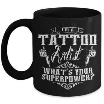 Tattoos - Tattooing - Tattoo Gifts - I'm a Tattoo Artist What's Your Superpower? Coffee Mug