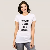 Everyone Should Be A Feminist T-shirt
