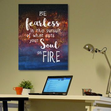 Be Fearless In The Pursuit Of What Sets Your Soul On Fire Canvas Wall Art