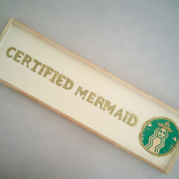 Certified mermaid/ starbucks/ wood sign home decor