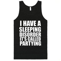 I HAVE A SLEEPING DISORDER IT'S CALLED PARTYING