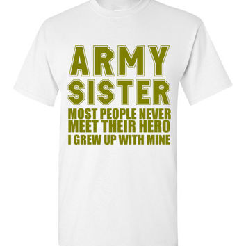 Army Sister Most People Never Meet Their Hero I Grew Up With Mine T-shirt