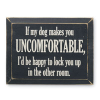 """If My Dog Makes You…"" Sign - Dog Beds, Gates, Crates, Collars, Toys, Dog Clothing & Gifts"
