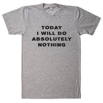 Today I will do absolutely nothing t shirt