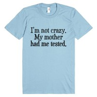 I'm not crazy.-Unisex Light Blue T-Shirt