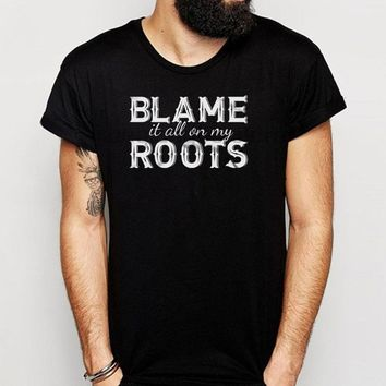 Blame It All On My Roots Funny Country Music T-Shirts