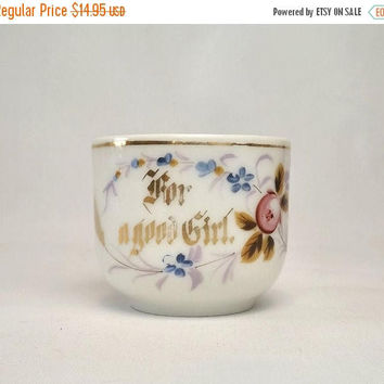 ON SALE - Vintage Childs Cup, For A Good Girl, Porcelain Teacup with Handpainted Flowers, Gold Lettering