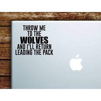Throw Me To The Wolves Laptop Wall Decal Sticker Vinyl Art Quote Macbook Apple Decor Car Window Truck Teen Inspirational Girls Gym Fitness