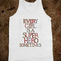 Every girl is a super hero sometimes tank top tee t shirt
