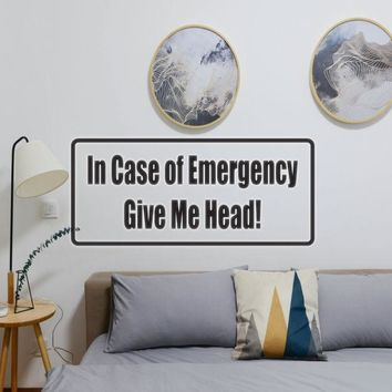 In Case Of Emergency Give Me Head! Vinyl Wall Decal - Removable