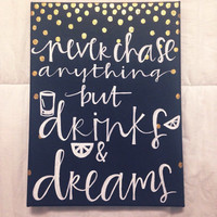 "Canvas quote ""never chase anything but drinks and dreams"" 9x11 hand painted"
