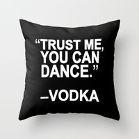 Trust me, you can dance. Throw Pillow by Sara Eshak