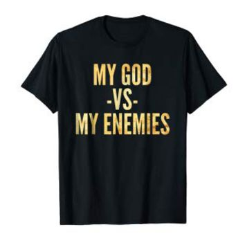 My God vs My Enemies T-Shirt | My God Versus My Enemies Top