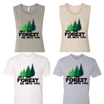 May the Forest Be With You Tshirt or Ladies Muscle Tank- Star Wars- Camping- hiking- cabin -woods -summer camp shirt