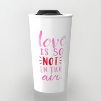 Love is so not in the air Travel Mug by Allyson Johnson