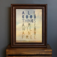 All Good Things Are Wild and Free Art Print  by CisforColor
